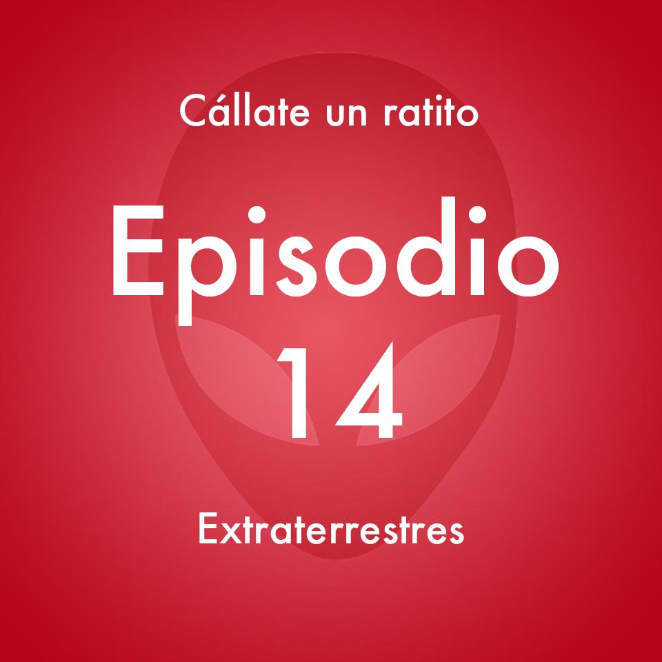 Episodio 14 –  Extraterrestres- Callate un ratito – Podcast Ecuador