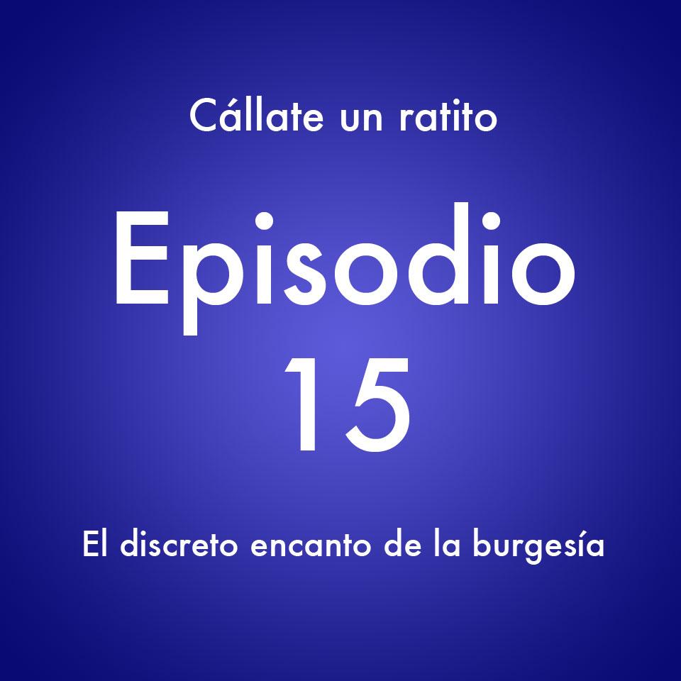 Episodio 15 – El discreto encanto de la burguesía- Callate un ratito – Podcast Ecuador