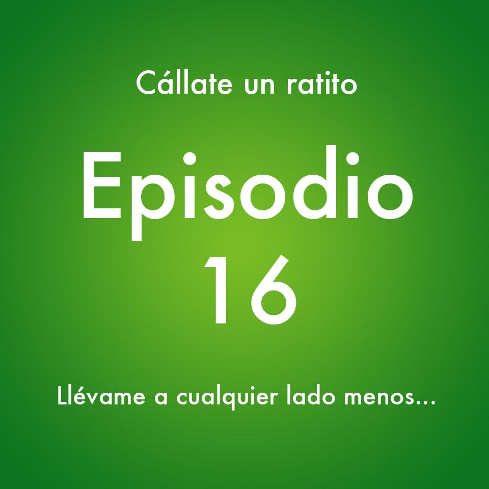 Episodio 16 – Llévame a cualquier lado menos- Callate un ratito – Podcast Ecuador