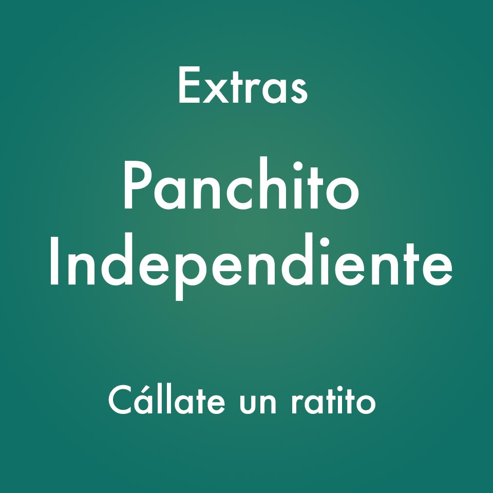 Extras – Panchito Independiente- Callate un ratito – Podcast Ecuador