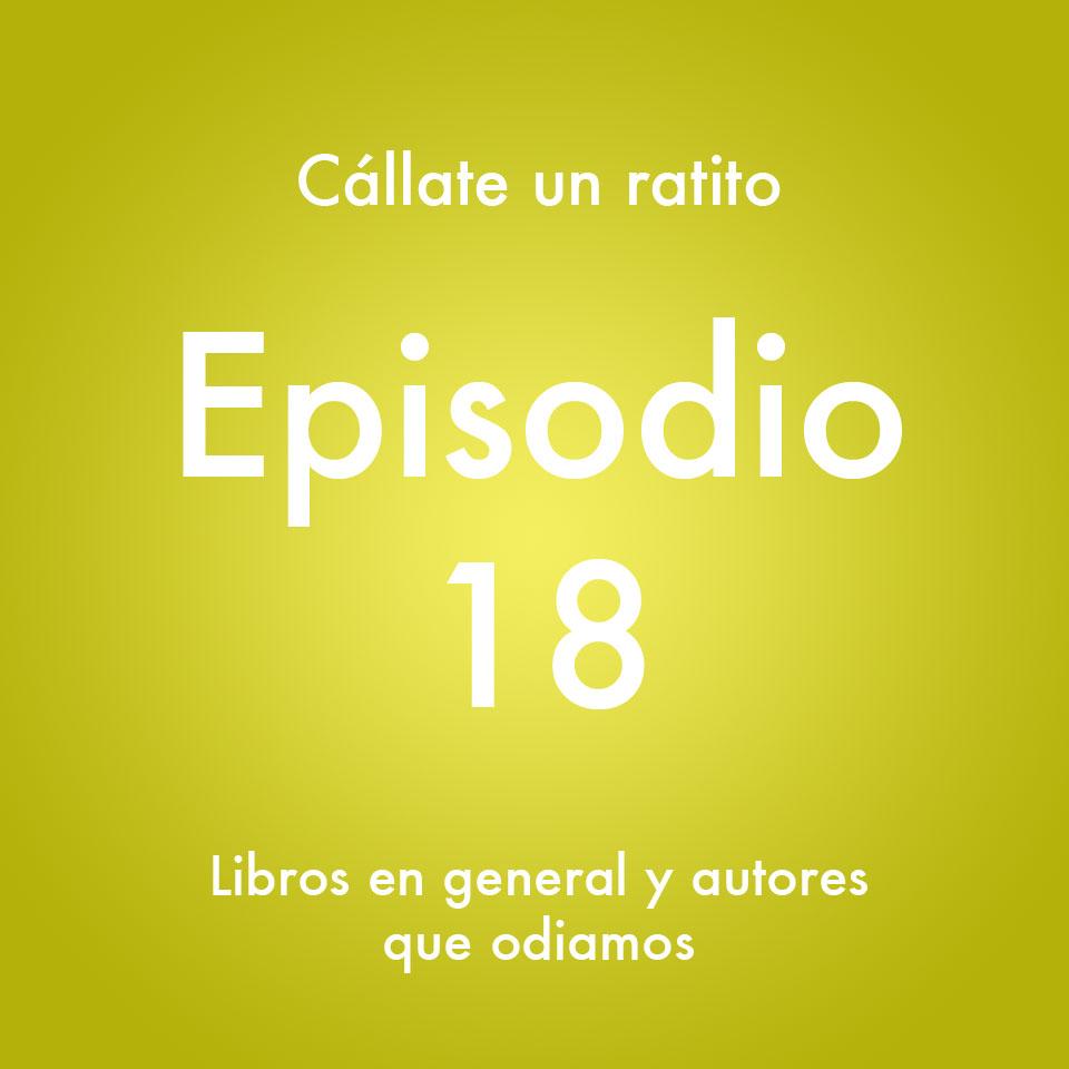 Episodio 18 – Libros en general y autores que odiamos- Callate un ratito – Podcast Ecuador