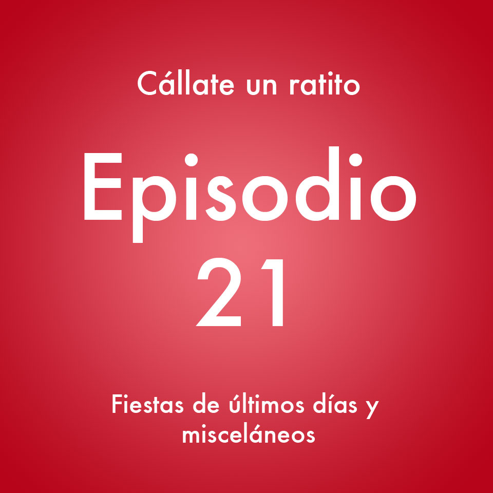 Episodio 21 – Misceláneos- Callate un ratito – Podcast Ecuador