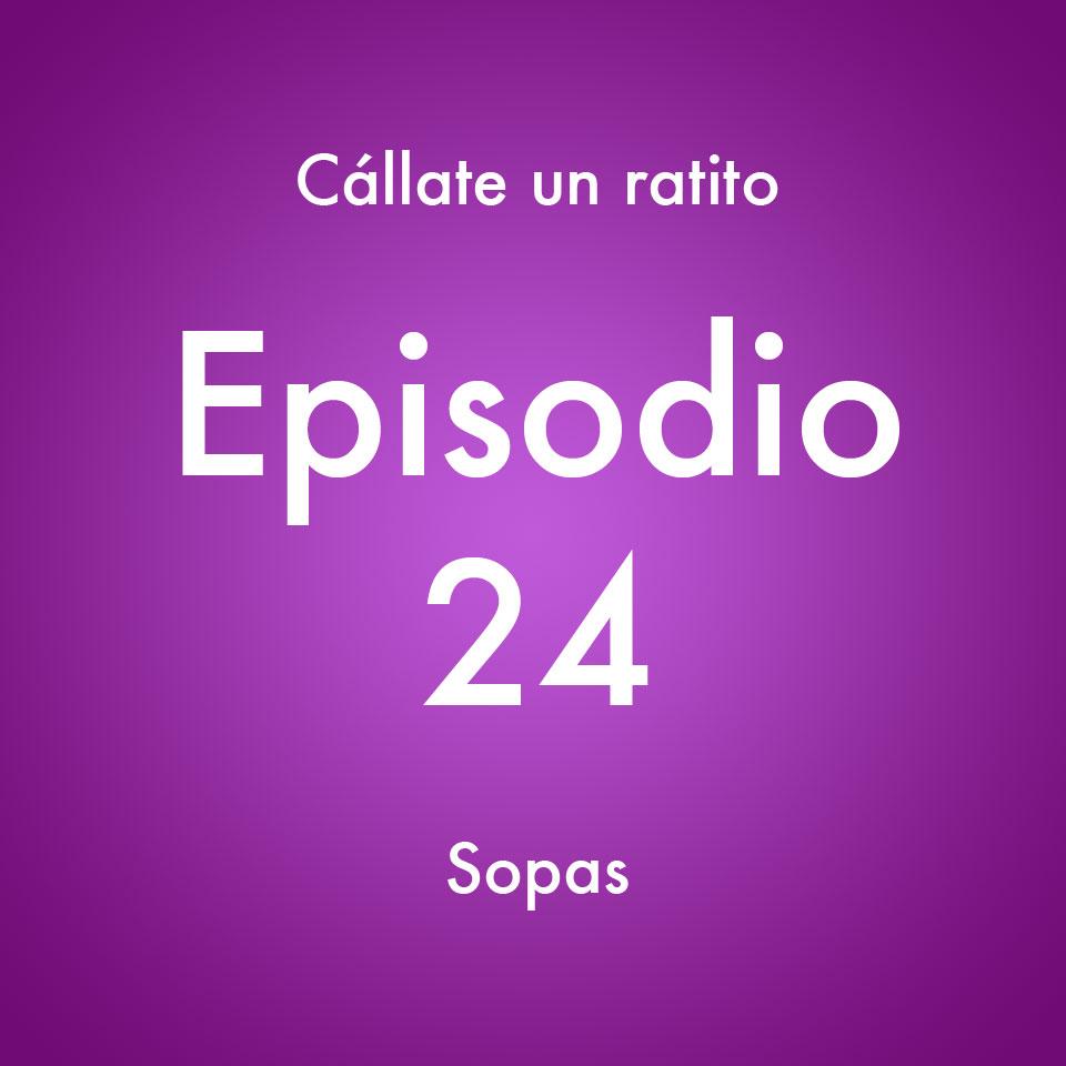 Episodio 24 – Sopas- Callate un ratito – Podcast Ecuador