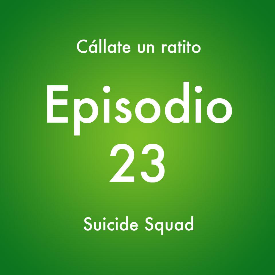 Episodio 23 – Suicide Squad – Callate un ratito – Podcast Ecuador