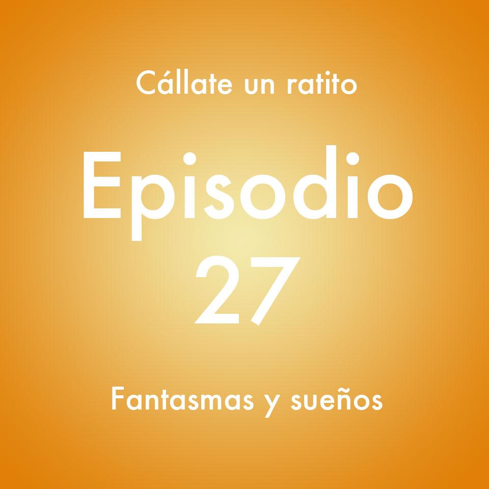 Episodio 27 – Fantasmas y sueños- Callate un ratito – Podcast Ecuador