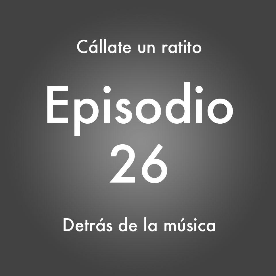 Episodio 26 – Detrás de la música- Callate un ratito – Podcast Ecuador