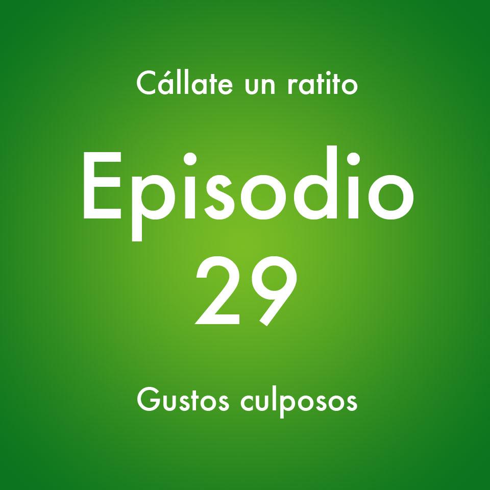 Episodio 29 – Gustos culposos – – Callate un ratito – Podcast Ecuador