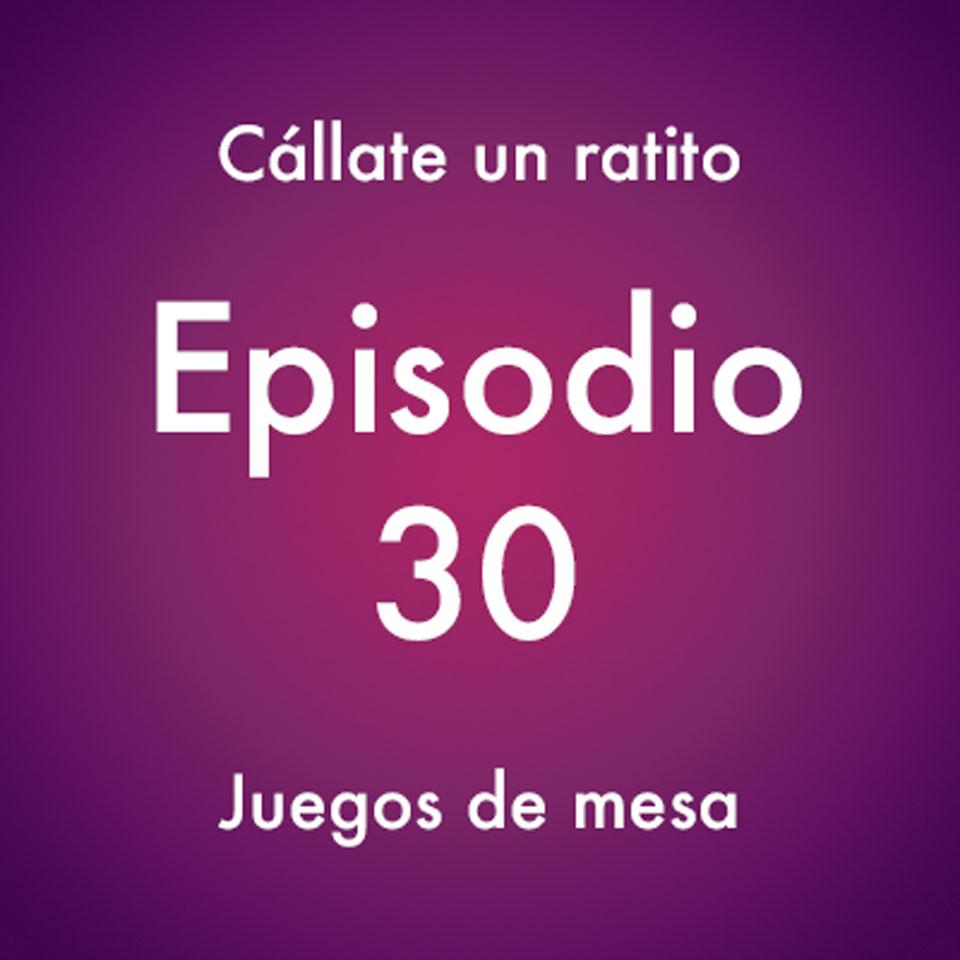 Episodio 30 – Juegos de mesa – Callate un ratito – Podcast Ecuador