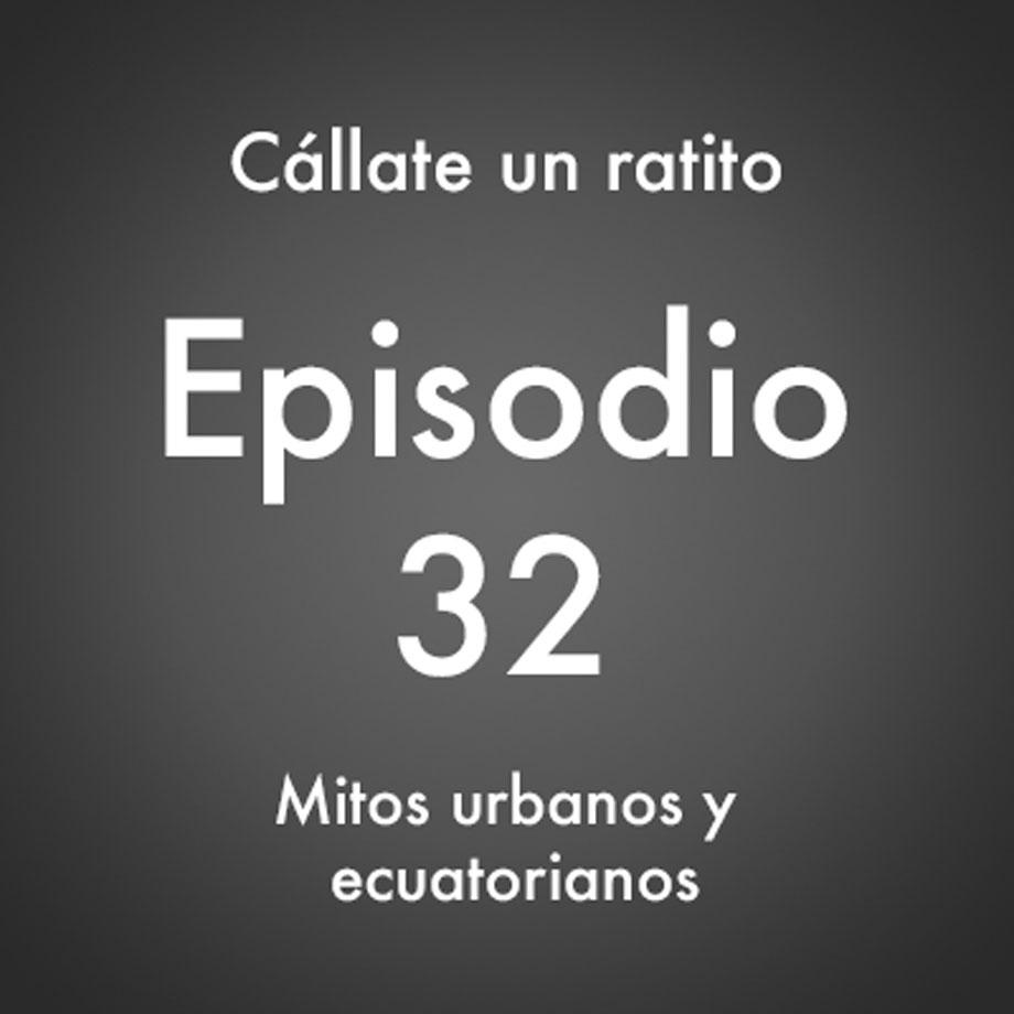 Episodio 32 – Mitos urbanos y ecuatorianos (que triunfan) – Podcast Ecuador – Cállate un ratito