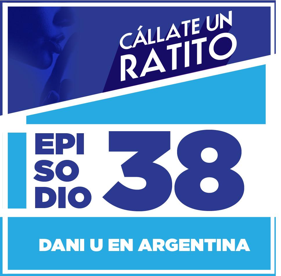Episodio 38  Dani U en Argentina