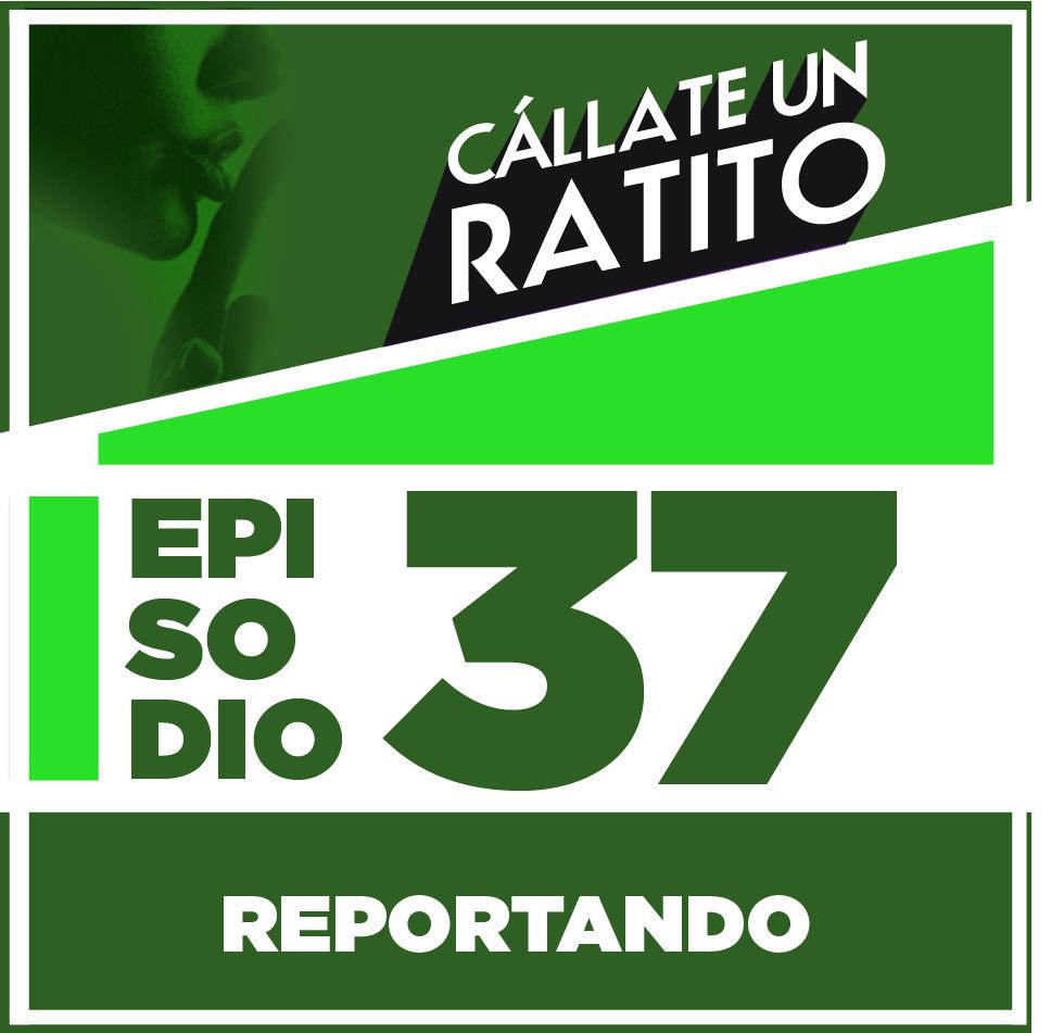 Cállate un ratito Episodio 37 – Reportando desde Catán