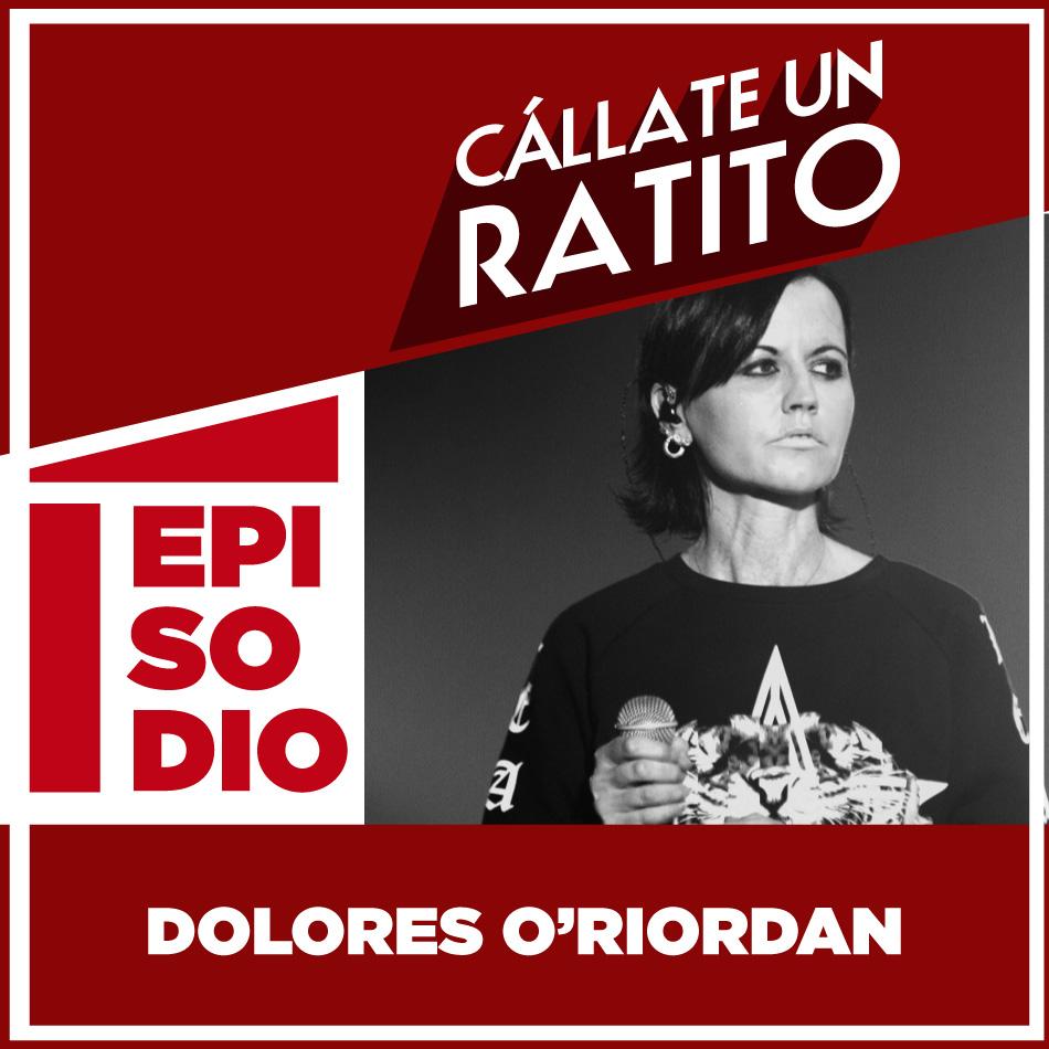 Cállate un ratito – Episodio 40 – Dolores O'Riordan