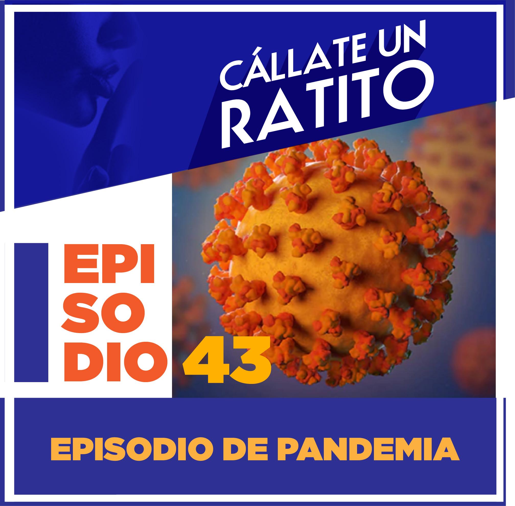 Episodio 43 Pandemia – Cállate un ratito