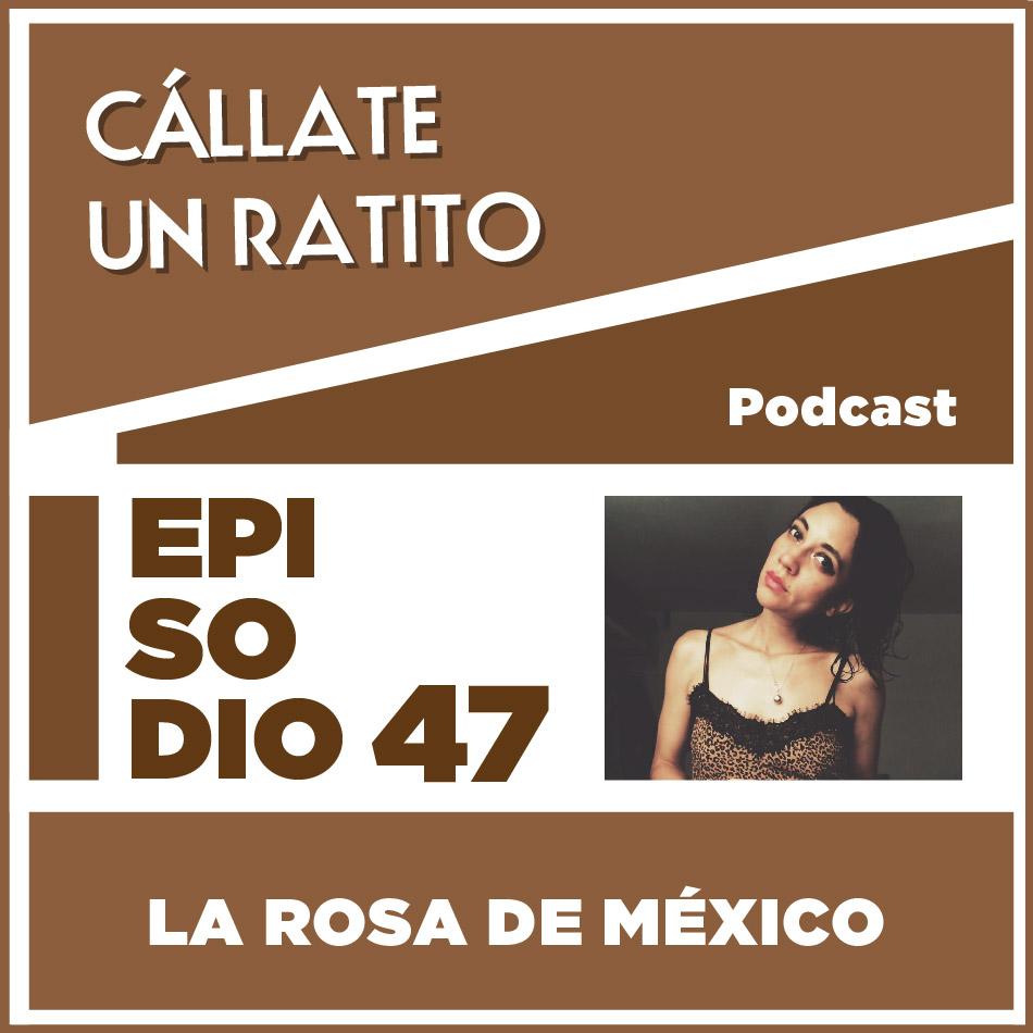 Cállate un ratito-Episodio 47- Rosa de México