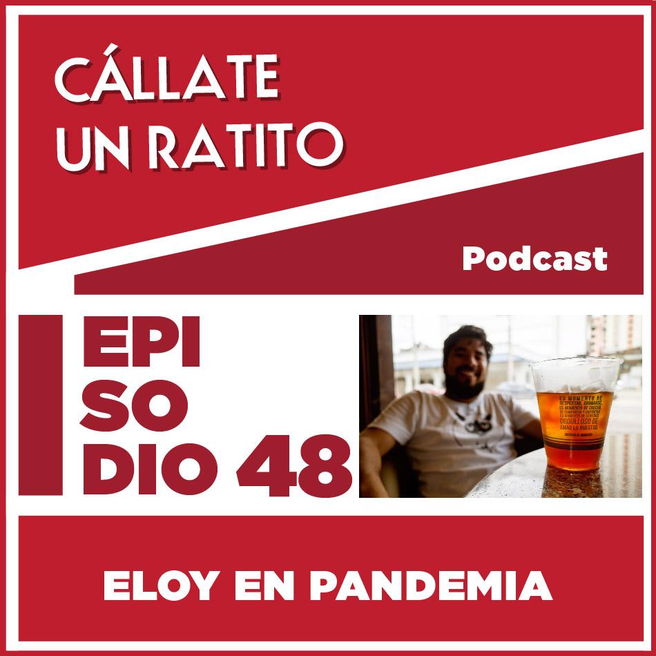 Cállate un ratito-Episodio 48- Eloy en pandemia