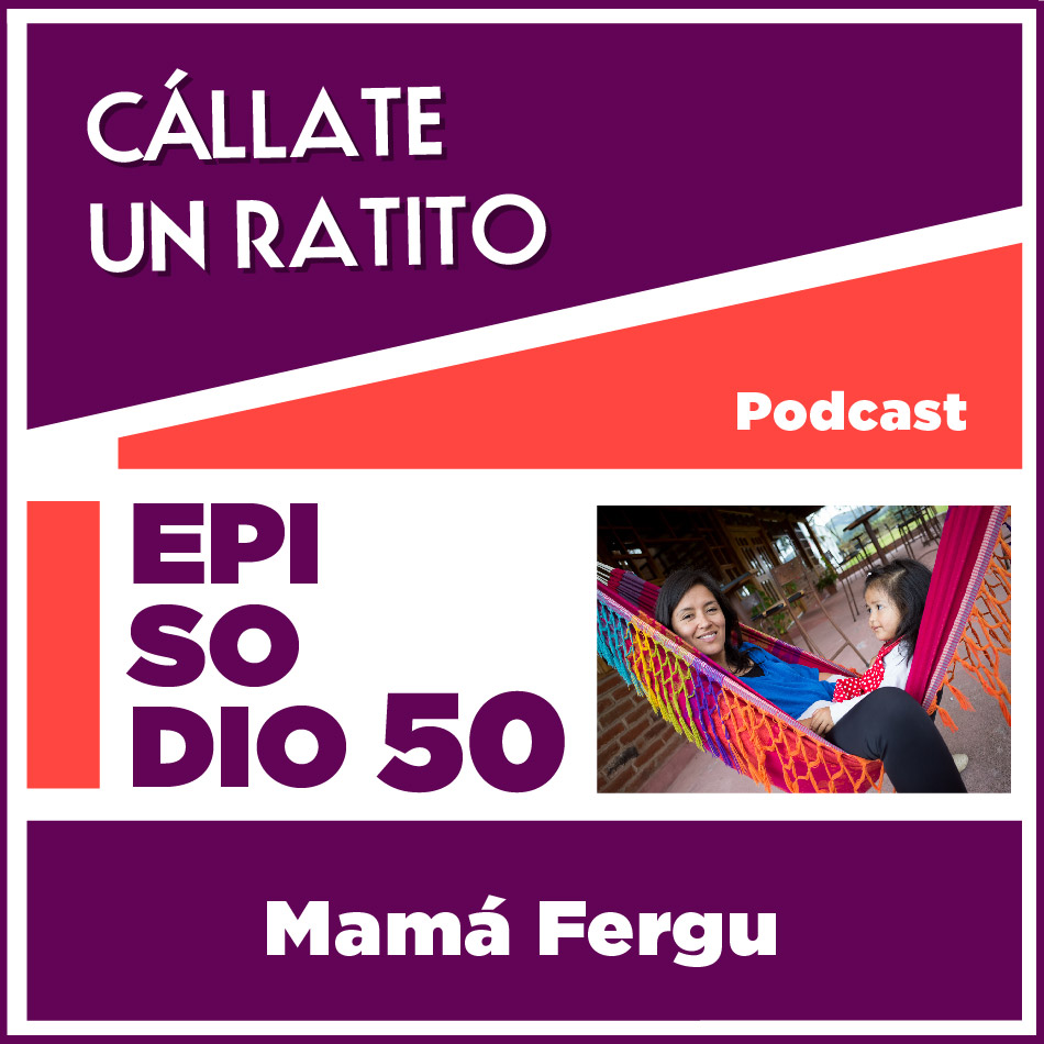 Cállate un ratito-Episodio 50- Mamá Fergu