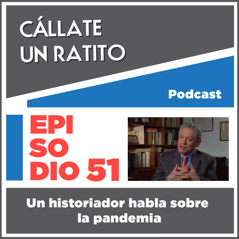 Cállate un ratito-Episodio 51- La pandemia del 2020 en contexto histórico con Carlos Landázuri