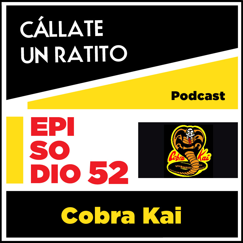 Cállate un ratito – Episodio 52- Cobra KAI