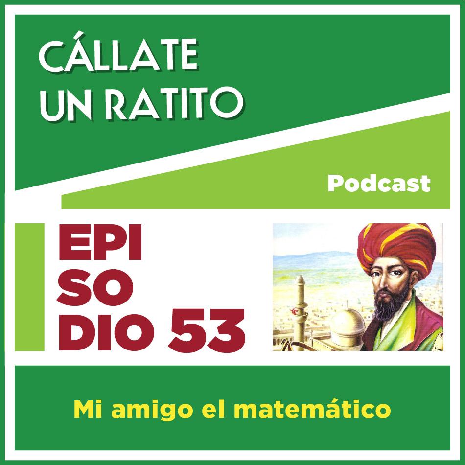 Cállate un ratito – Episodio 53- Mi amigo el matemático