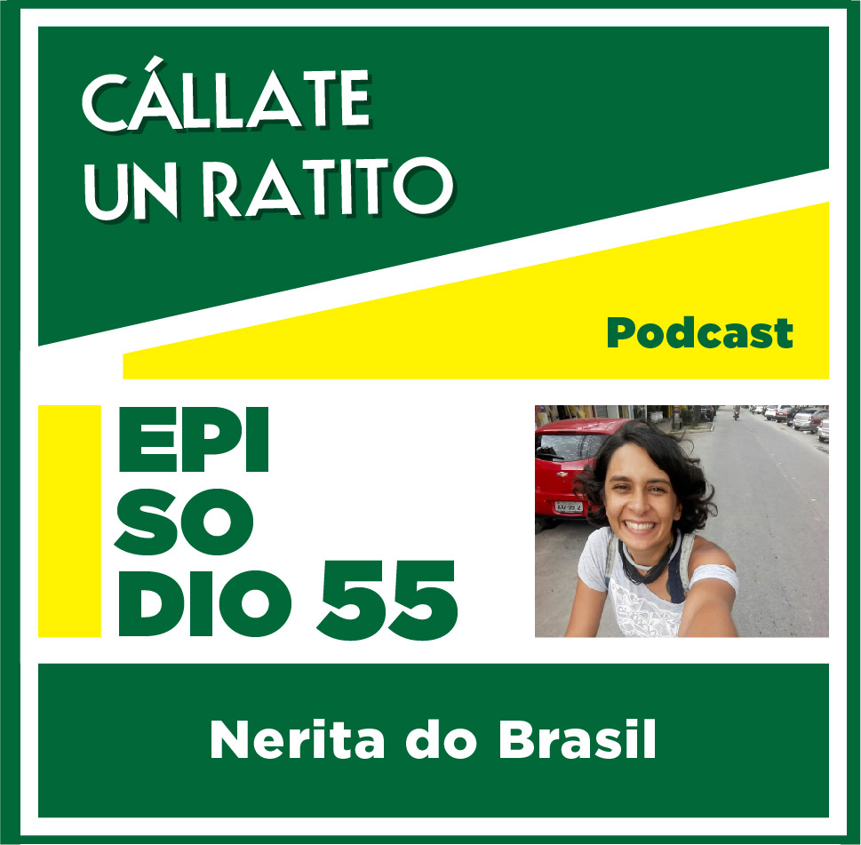 Cállate un ratito–Episodio 55–Nerita do Brasil