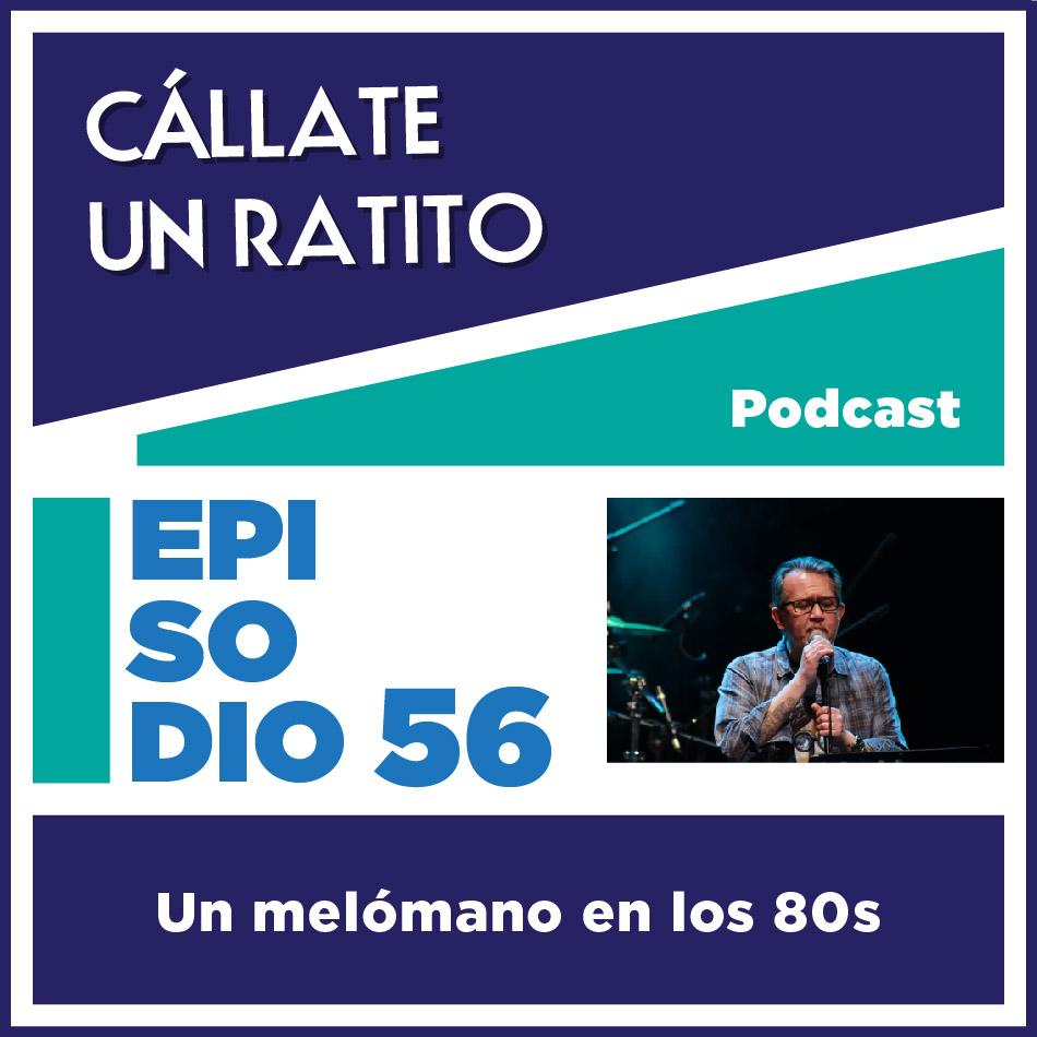 Cállate un ratito–Episodio 56–Un melómano en los 80s
